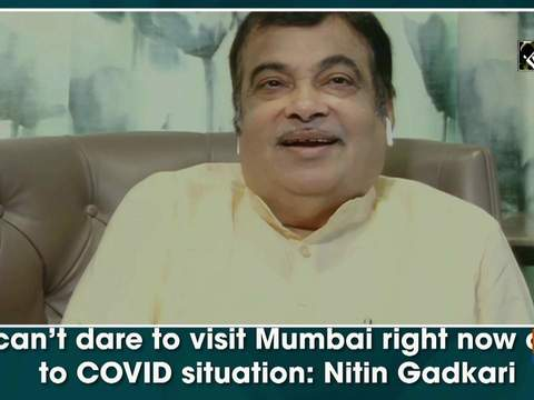 I can't dare to visit Mumbai right now due to COVID situation: Nitin Gadkari