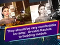 They should be very comfortable on ramp: Urvashi Rautela to budding models