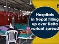 Hospitals in Nepal filling up over Delta variant spread