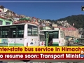 Inter-state bus service in Himachal to resume soon: Transport Minister