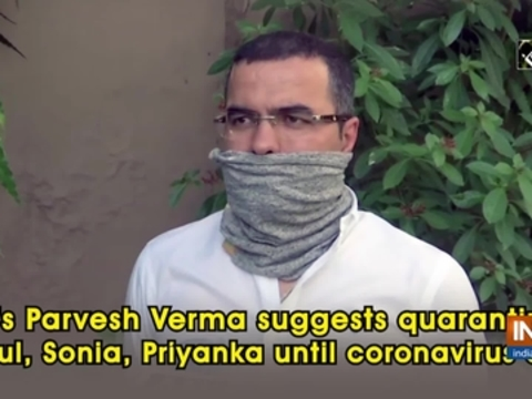 BJP's Parvesh Verma suggests quarantining Rahul, Sonia, Priyanka until coronavirus ends