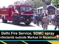Delhi Fire Service, SDMC spray disinfectants outside Markaz in Nizamuddin