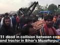 11 dead in collision between car and tractor in Bihar's Muzaffarpur