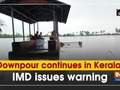 Downpour continues in Kerala, IMD issues warning