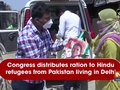 Congress distributes ration to Hindu refugees from Pakistan living in Delhi