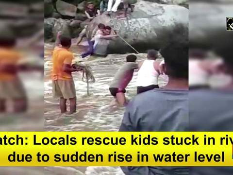 Watch: Locals rescue kids stuck in river due to sudden rise in water level