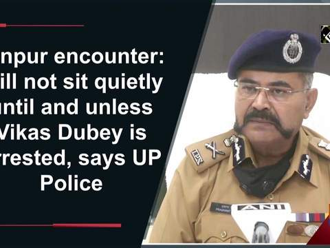 Kanpur encounter: Will not sit quietly until and unless Vikas Dubey is arrested, says UP Police