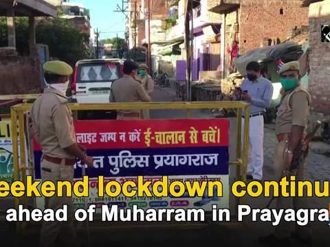 Weekend lockdown continues ahead of Muharram in Prayagraj