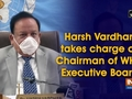 Harsh Vardhan takes charge as Chairman of WHO Executive Board