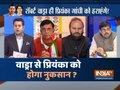 Kurukshetra | February 9, 2019: Will Robert Vadra affect Priyanka Gandhi's political plunge?