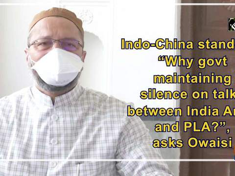 "Indo-China standoff: ""Why govt maintaining silence on talks b/w India Army and PLA?"", asks Owaisi"