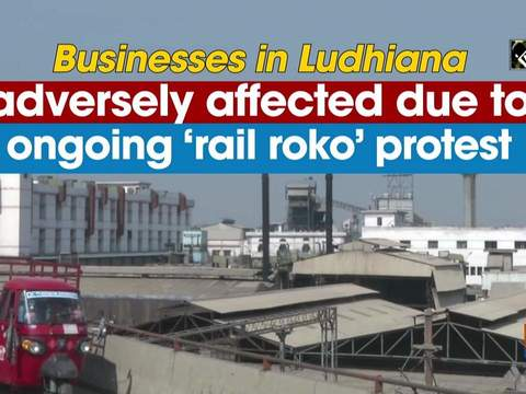 Businesses in Ludhiana adversely affected due to ongoing 'rail roko' protest