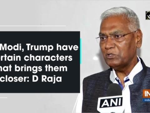 PM Modi, Trump have certain characters that brings them closer: D Raja