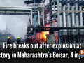 Fire breaks out after explosion at factory in Maharashtra's Boisar, 4 injured