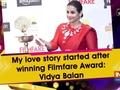 My love story started after winning Filmfare Award: Vidya Balan