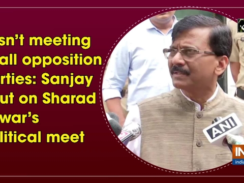 It isn't meeting of all opposition parties: Sanjay Raut on Sharad Pawer's political meet