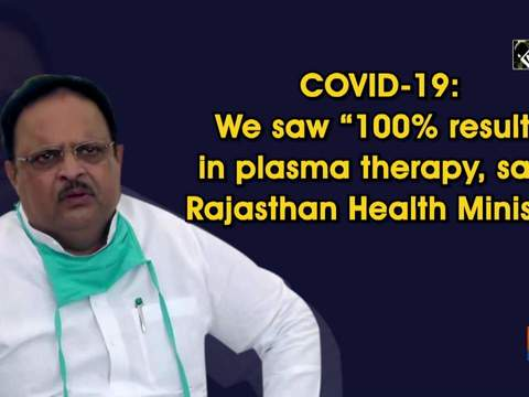 """COVID-19: We saw """"100% result"""" in plasma therapy, says Rajasthan Health Minister"""