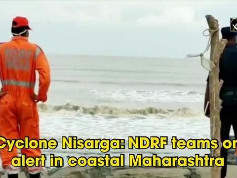 Cyclone Nisarga: NDRF teams on alert in coastal Maharashtra