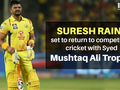 After missing IPL 2020, Suresh Raina set to return to competitive cricket