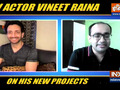 Actor Vineet Raina opens up on his new future projects