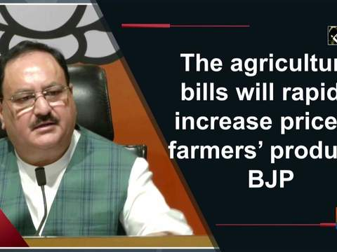 The agriculture bills will rapidly increase price of farmers' produce: BJP