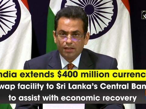 India extends $400 million currency swap facility to Sri Lanka's Central Bank to assist with economic recovery