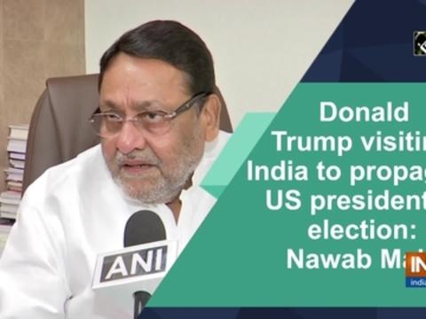 Donald Trump visiting India to propagate US presidential election: Nawab Mallik