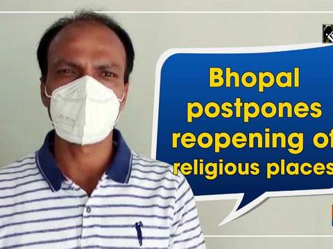 Bhopal postpones reopening of religious places