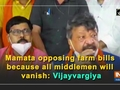 Mamata opposing farm bills because all middlemen will vanish: Vijayvargiya