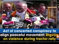 Act of concerted conspiracy to malign peaceful movement: Digvijaya on violence during tractor rally