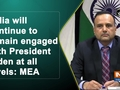 India will continue to remain engaged with President Biden at all levels: MEA