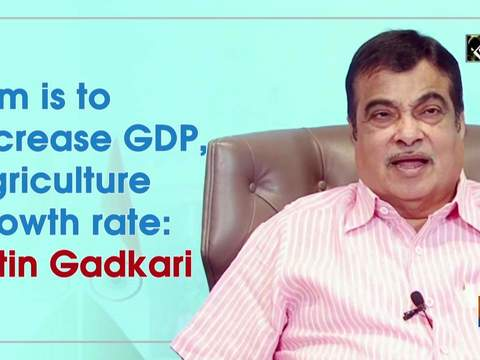 Aim is to increase GDP, agriculture growth rate: Nitin Gadkari