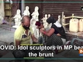 COVID: Idol sculptors in MP bear the brunt