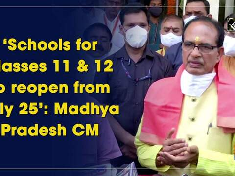 'Schools for classes 11 and 12 to reopen from July 25': Madhya Pradesh CM