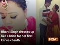 Bharti Singh dresses up like a bride for her first karwa chauth