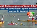 J&K Police organises 'Jashn-E-Dal' festival to boost water sports activities, tourism in Kashmir