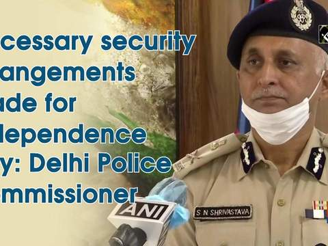Necessary security arrangements made for Independence Day: Delhi Police Commissioner