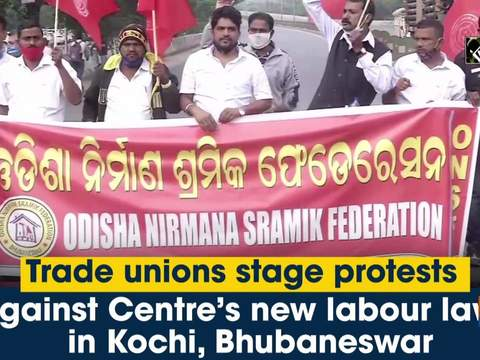 Trade unions stage protest against Centre's new labour laws in Kochi, Bhubaneswar