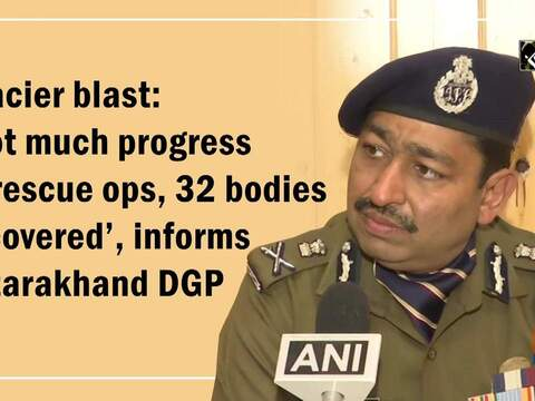 Glacier blast: 'Not much progress in rescue ops, 32 bodies recovered', informs Uttarakhand DGP