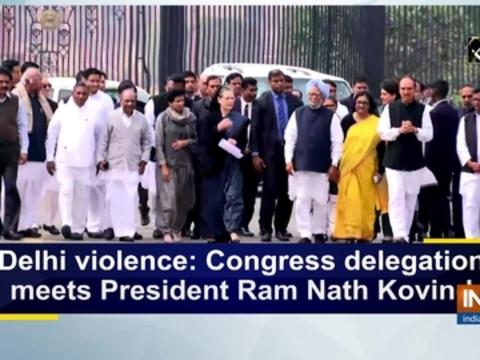Delhi violence: Congress delegation meets President Ram Nath Kovind
