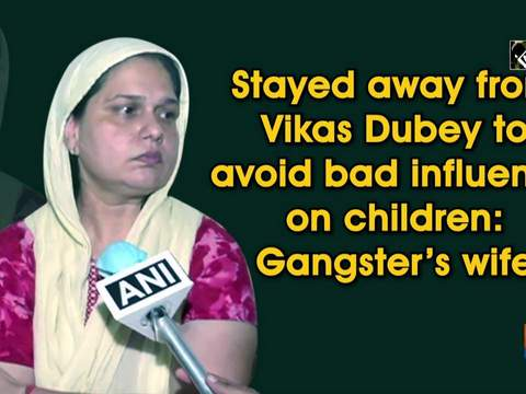 Stayed away from Vikas Dubey to avoid bad influence on children: Gangster's wife