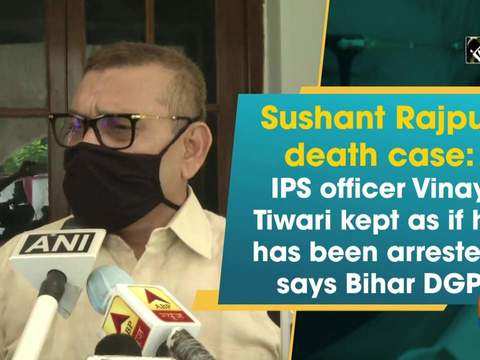 Sushant Rajput death case: IPS officer Vinay Tiwari kept as if he has been arrested, says Bihar DGP