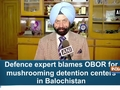 Defence expert blames OBOR for mushrooming detention centers in Balochistan