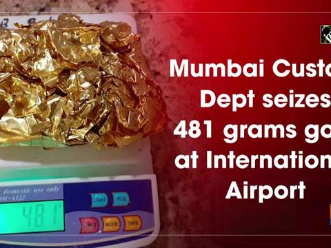 Mumbai Custom Dept seizes 481 grams gold at International Airport