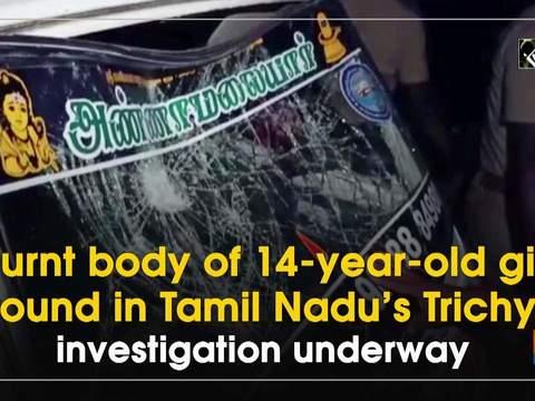 Burnt body of 14-year-old girl found in Tamil Nadu's Trichy, investigation underway