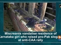 Miscreants vandalise residence of Karnataka girl who raised pro-Pak slogans at anti-CAA rally