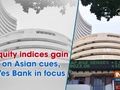 Equity indices gain on Asian cues, Yes Bank in focus