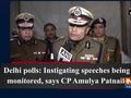 Delhi polls: Instigating speeches being monitored, says CP Amulya Patnaik