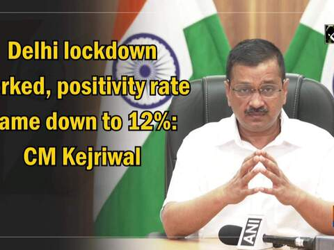 Delhi lockdown worked, positivity rate came down to 12%: CM Kejriwal