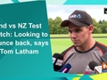 Ind vs NZ Test match: Looking to bounce back, says Tom Latham